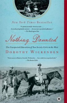 Nothing Daunted: The Unexpected Education of Two Society Girls in the West by Dorothy Wickenden http://www.amazon.com/dp/1439176590/ref=cm_sw_r_pi_dp_Og1Ptb19E4PBKCCC
