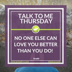 Talk To Me Thursday - No one else can love you better than you do!