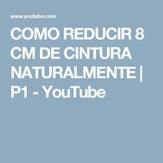 COMO REDUCIR 8 CM DE CINTURA NATURALMENTE | P1 - YouTube