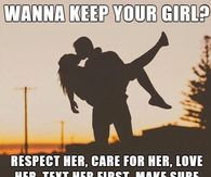 Respect Care And Love Your Girl Love You Meme Love Memes Funny Text For Her