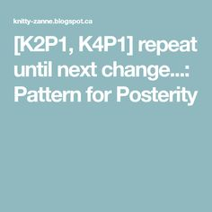 [K2P1, K4P1] repeat until next change...: Pattern for Posterity