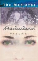 Shadowland / Jenny Carroll. Upon moving the California to live with her new stepfamily, Susannah Simon must deal with a handsome ghost living in her bedroom and an angry ghost haunting the high school. YA/s/Mediator