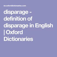 Disparage   Definition Of Disparage In English | Oxford Dictionaries.