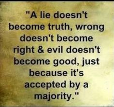Do you think a majority can be fooled into believing lies, thinking wrong doing is right? If you don't think the majority can be fooled and do evil things, then you forgot about Hitler, Nazi's, Germany. Great Quotes, Quotes To Live By, Me Quotes, Motivational Quotes, Inspirational Quotes, Positive Quotes, Good And Evil Quotes, Happy Quotes, Wisdom Quotes