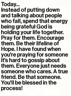 *everyone needs a friend who cares!! I never gossip I find it tacky and shows ones true character. If you feel the need pray instead of running your mouth. Pray even if you never speak ill of someone when you know they don't have it together or are going  | followpics.co