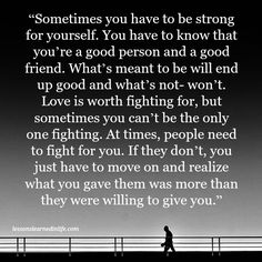 Lessons Learned in LifePeople need to fight for you. - Lessons Learned in Life Great Quotes, Quotes To Live By, Inspirational Quotes, Awesome Quotes, Quotes For Being Strong, Motivational, Not Good Enough Quotes, Lessons Learned In Life, Life Lessons