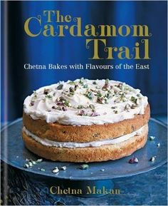 The Cardamom Trail: Chetna Bakes with Flavours of the East: Amazon.co.uk: Chetna Makan: 9781784721299: Books