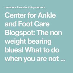 Center for Ankle and Foot Care Blogspot: The non weight bearing blues! What to do when you are not allowed to run due to a foot injury.