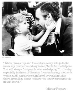 Look for the helpers. You will always find people who are helping. Cool Words, Wise Words, Great Quotes, Inspirational Quotes, Motivational, Fred Rogers, Religion, Find People, We Are The World