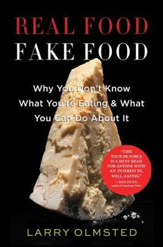 Real Food Fake Food : why you don't know what you're eating & what you can do about it by Larry Olmsted