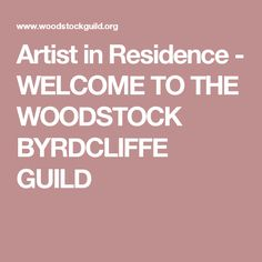 Artist in Residence - WELCOME TO THE WOODSTOCK BYRDCLIFFE GUILD