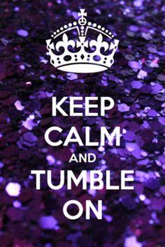 Keep Calm And Tumble On :)