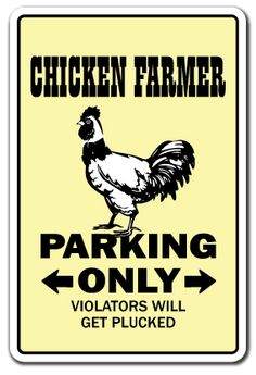 Image detail for -CHICKEN FARMER Novelty Sign parking farm rancher eggs coop feed funny ...