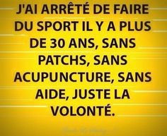 I stopped practicing sports more than 30 years ago, without patches, without acumpunture, without help, just willpower. Words Quotes, Sayings, Image Citation, Guide To The Galaxy, French Quotes, Some Words, Laugh Out Loud, Sentences, Favorite Quotes