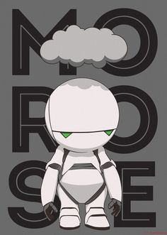 Morose Hitchhikers Guide to the Galaxy.....Marvin! Alan Rickman's depressed voice...... Hehe