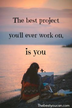 The best project you'll ever work on is you. thebestyoucan.com