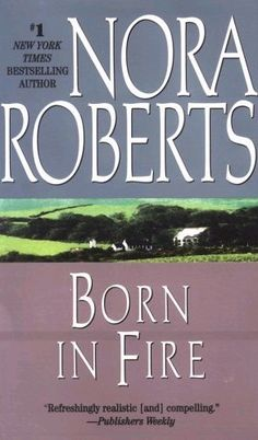 Born in Fire by Nora Roberts  First in the New York Times bestselling trilogy of three modern sisters bound by the timeless beauty of Ireland...  http://morningreview.org/ext/romance.php