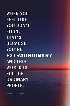 You're definitely an extraordinary!