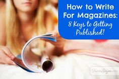 How to write for magazines: great for building your resume and bylines!