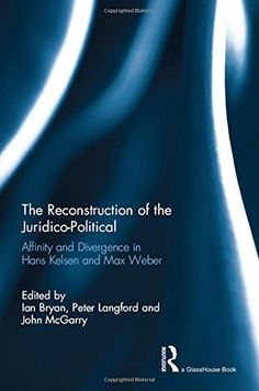 Download The Reconstruction of the Juridico-Political: Affinity and Divergence in Hans Kelsen and Max Weber ebook free