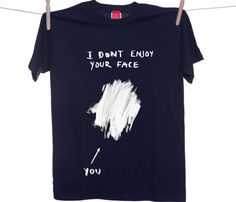 Don't Enjoy Your Face Tee