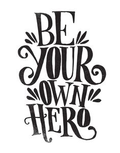 BE YOUR OWN HERO by Matthew Taylor Wilson https://society6.com/product/be-your-own-hero-86e_print?curator=themotivatedtype