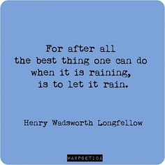 Let it rain. Cool Words, Wise Words, Henry Wadsworth Longfellow, Ending A Relationship, American Literature, Romanticism, I Can Relate, Meaningful Words, Finding Joy