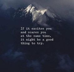 if it excites you and scares you at the same time, it might be a good thing to try.