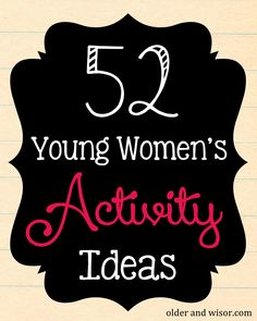 older and wisor: 52 Young Women's Mutual Activity Ideas (that's a whole year, baby! YW ideas Joint mutual activities and games Mutual Activities, Young Women Activities, Church Activities, Indoor Activities, Summer Activities, Sorority Bonding Activities, Teen Group Activities, Young Women Crafts, Sisterhood Activities