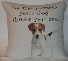 Be the Person your Dog Thinks you Are 18X18 Decorative Pillow Cover. $29.99, via Etsy.