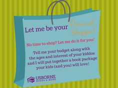 Let me be your Usborne Books & More Personal Shopper!! Just let me know your budget, kiddos ages and likes. Voila!