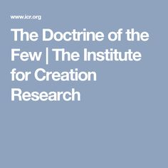 The Doctrine of the Few | The Institute for Creation Research
