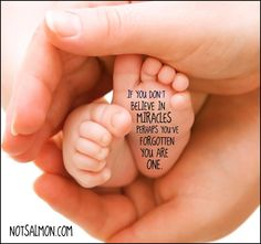 If you don't believe in miracles, perhaps you've forgotten you are one. #truestory