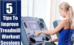5 Tips To Improve Treadmill Workout Sessions