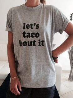 Let's taco bout it Tshirt gray Fashion funny slogan by Nallashop
