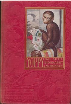 "Yoppy: the Autobiography of a Monkey by Mollie Lee Clifford.  Illustrated Animal Autobiographical Series.  Boston, New York : H. M. Caldwell Co. [1905].  Rare Book Collections, PS3505. L5 Y6.  Read more about ""Yoppy"" in the Special Collections Blog! http://library2.binghamton.edu/news/specialcollections/2013/04/05/april-book-of-the-month/"