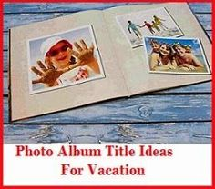 Photo Album and Scrapbook Title Ideas : Vacation