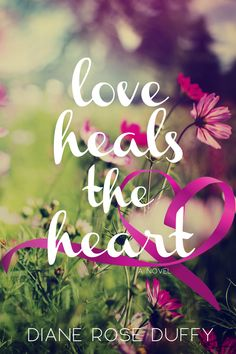 COVER REVEAL for contemporary romance novel to be released by DIANE ROSE DUFFY. 'LOVE HEALS THE HEART' - anticipated release date early Summer 2015.