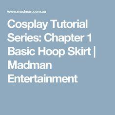 Cosplay Tutorial Series: Chapter 1 Basic Hoop Skirt | Madman Entertainment