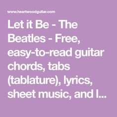 Let it Be - The Beatles - Free, easy-to-read guitar chords, tabs (tablature), lyrics, sheet music, and lessons from Heartwood Guitar Instruction