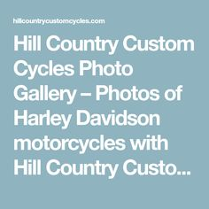 Hill Country Custom Cycles Photo Gallery – Photos of Harley Davidson motorcycles with Hill Country Custom Cycles motorcycle parts and custom ape hanger handlebars.