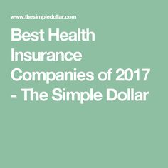 Best Health Insurance Companies of 2017 - The Simple Dollar