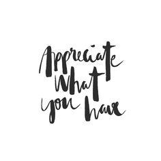Appreciate what you have | by www.juyogi.com