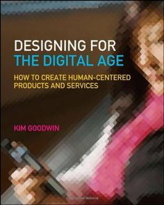 Designing for the Digital Age: How to Create Human-Centered Products and Services by Kim Goodwin, http://www.amazon.com/dp/0470229101/ref=cm_sw_r_pi_dp_vJmprb0HR6A83