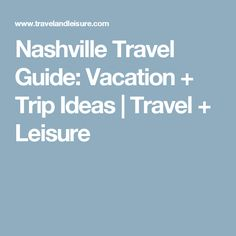 Nashville Travel Guide: Vacation + Trip Ideas | Travel + Leisure