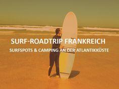 Surfen & Campen Südfrankreich. Surfroadtrip: Meine Auswahl an wunderbaren Surfspots und Campingplätzen an der frnzösischen Atlantiküste.