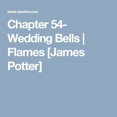 Chapter 54- Wedding Bells | Flames [James Potter]