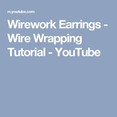 Wirework Earrings - Wire Wrapping Tutorial - YouTube