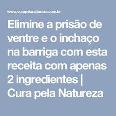 Elimine a prisão de ventre e o inchaço na barriga com esta receita com apenas 2 ingredientes   Cura pela Natureza