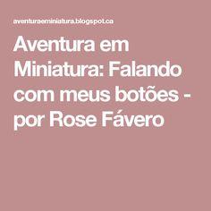Aventura em Miniatura: Falando com meus botões - por Rose Fávero